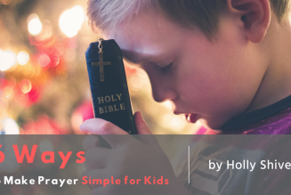 6 Ways to Make Prayer Simple for Kids