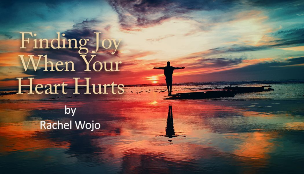 Finding Joy When Your Heart Hurts