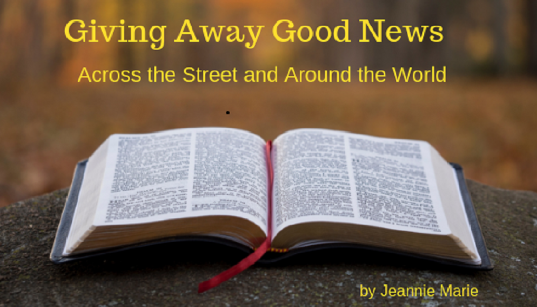 Giving Away Good News Across the Street and Around the World