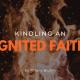 Kindling an Ignited Faith