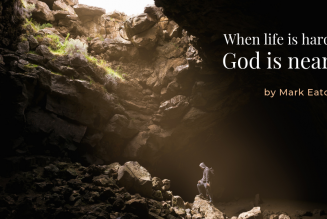When Life is Hard, God is Near