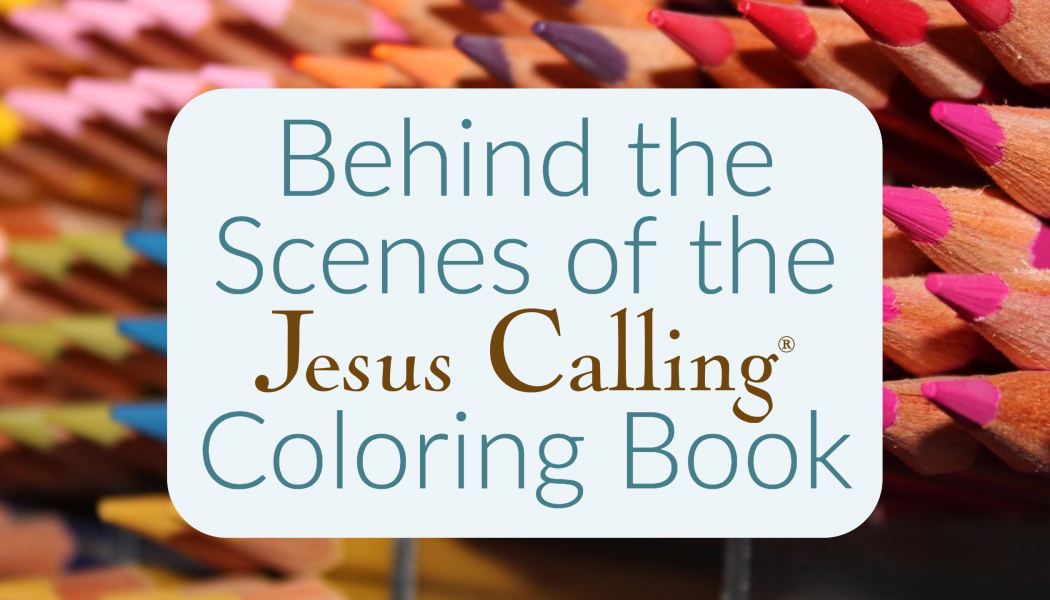Behind the Scenes of the Jesus Calling Coloring Book