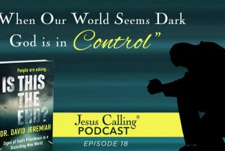 Dr. David Jeremiah: When Our World Seems Dark, God Is In Control