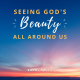Seeing God's Beauty All Around Us