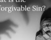 What is the unforgivable sin in Matthew 12:31-32