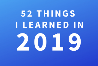 52 things I learned in 2019…