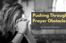 Pushing Through Prayer Obstacles
