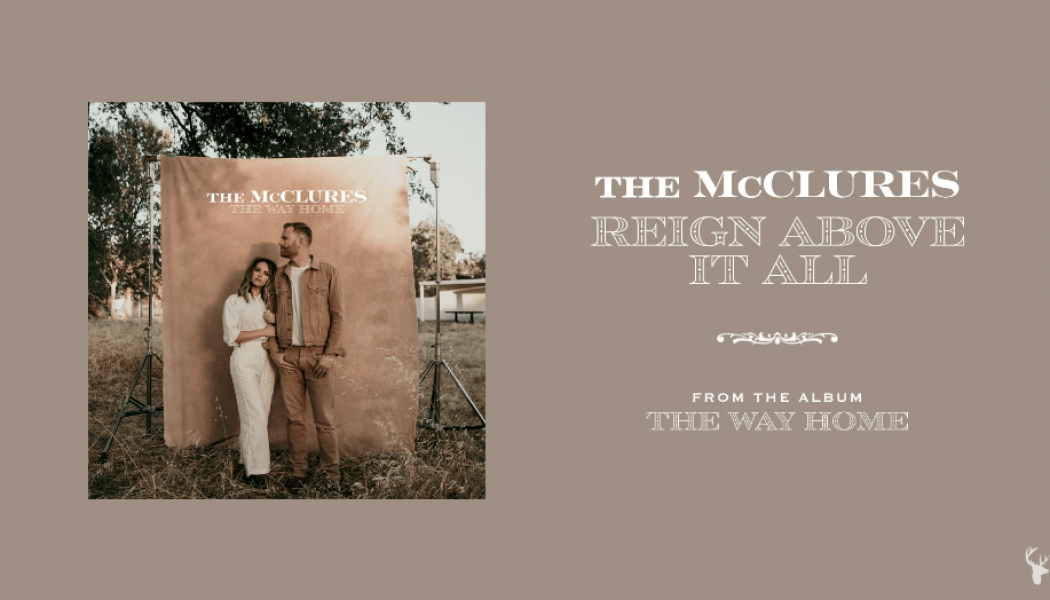 The McClures – Reign Above It All