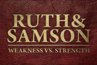 Why We Need a Savior: The Weakness of Ruth Is Greater Than the Strength of Samson