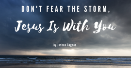 Don't Fear the Storm, Jesus Is With You