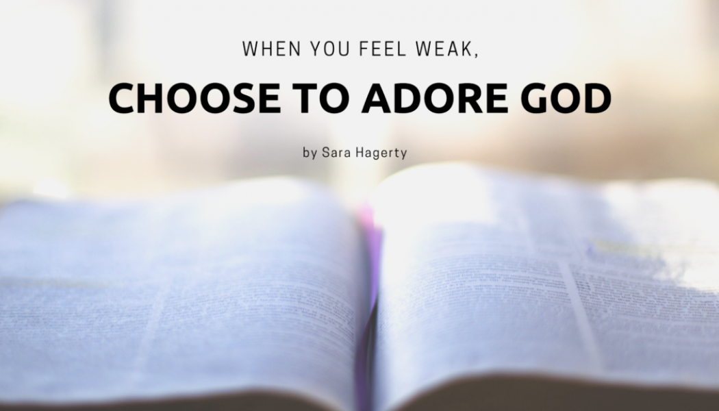 When You Feel Weak, Choose to Adore God