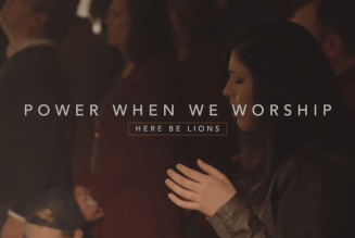 Here Be Lions – Power When We Worship