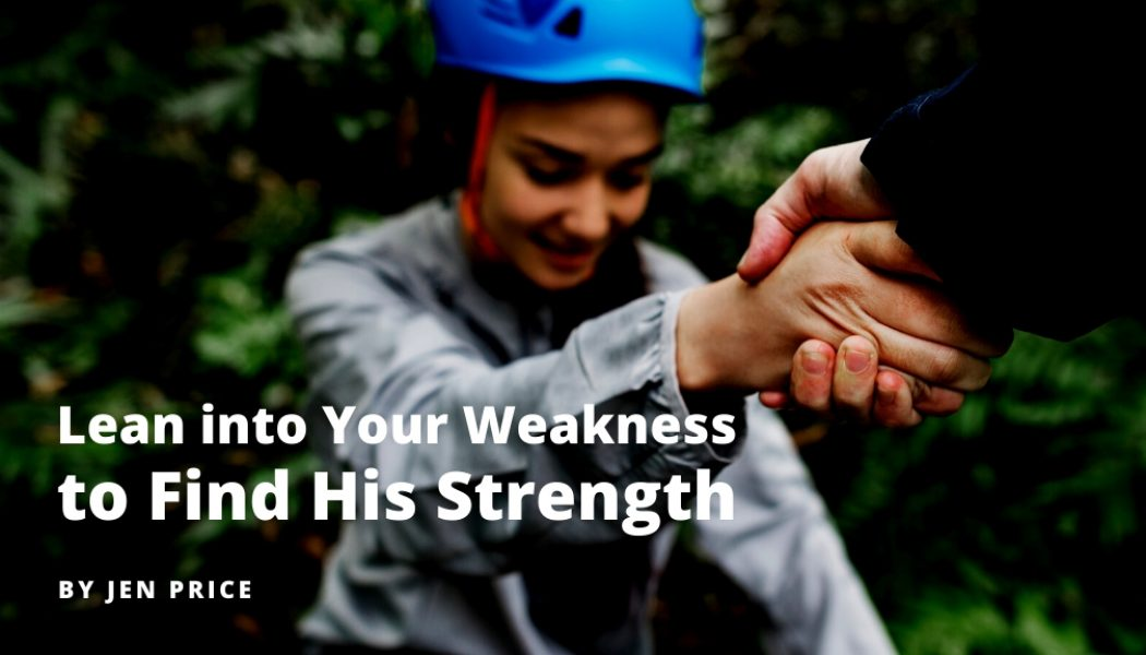 Lean into Your Weakness to Find His Strength