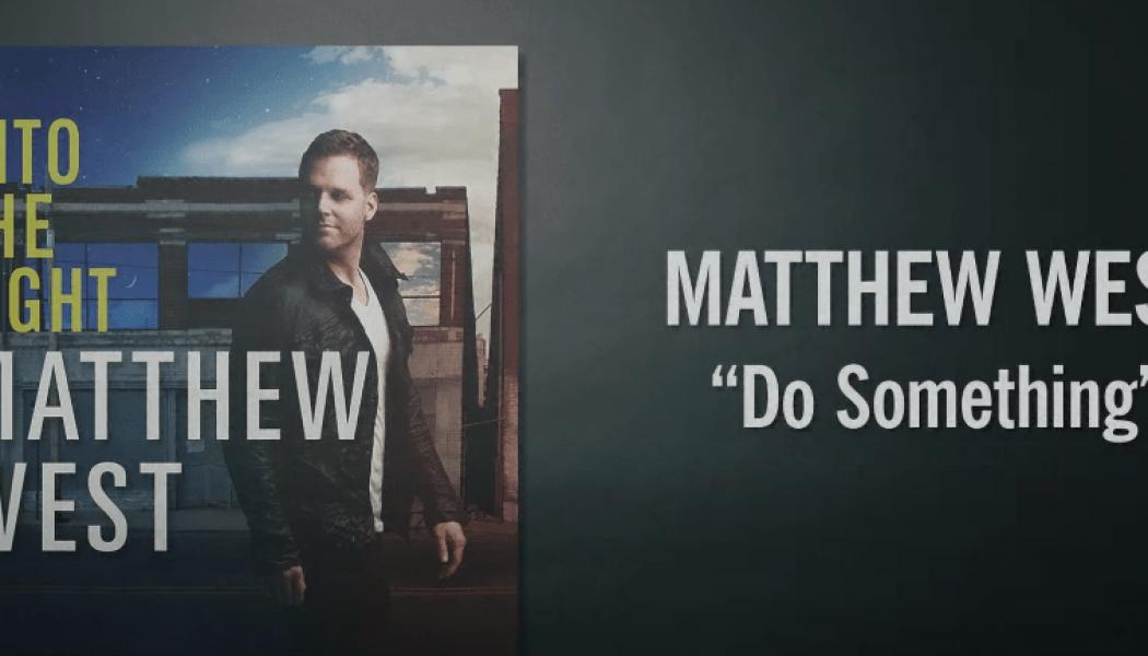 Matthew West – Do Something