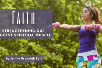 Faith Strengthening Our Biggest Spiritual Muscle