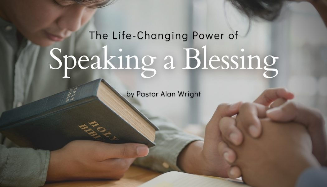 The Life-Changing Power of Speaking a Blessing
