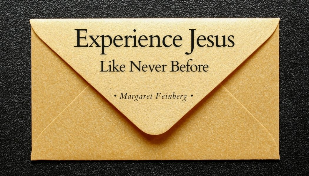 Experience Jesus Like Never Before