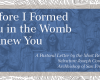 """Before I formed you in the womb I knew you""…"