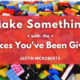 Make Something with the Pieces You've Been Given