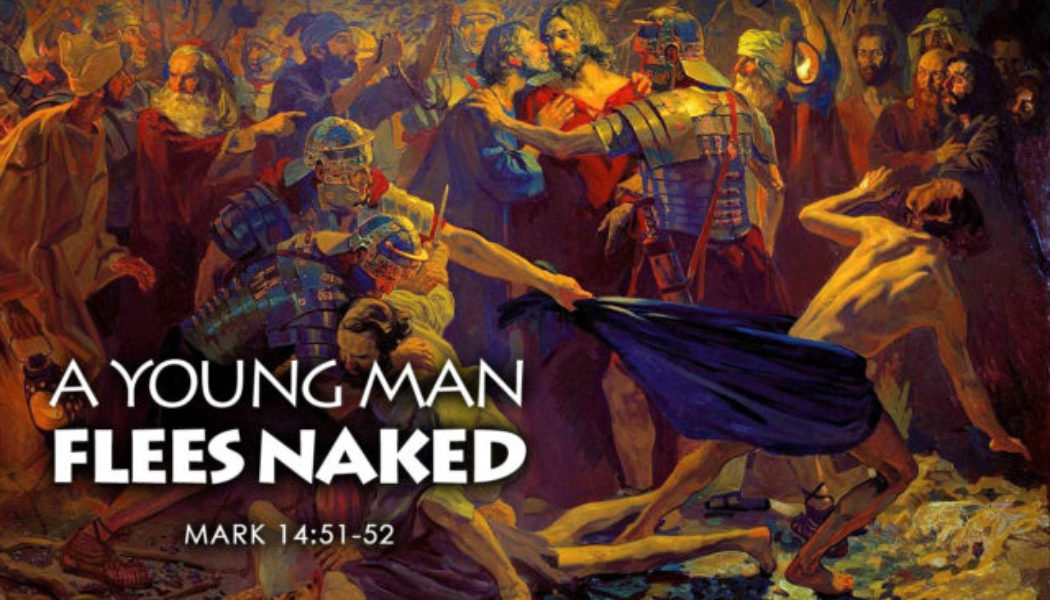 """Who was the mysterious man who """"ran away naked"""" from Gethsemane?"""