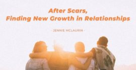 After Scars, Finding New Growth in Relationships