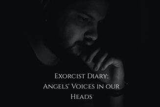 Exorcist Diary: Angels' voices in our head…